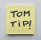 Tom Tip!